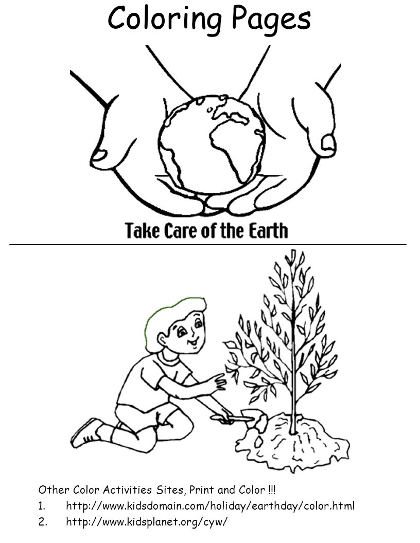 Coloring Pages Other Color Activities Sites, Print and Color !!! 1.http://www.kidsdomain.com/holiday/earthday/color.html 2.http://www.kidsplanet.org/c