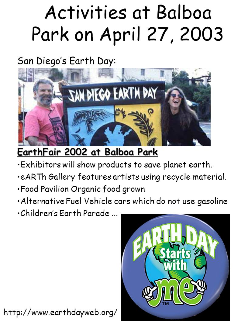 Activities at Balboa Park on April 27, 2003 http://www.earthdayweb.org/ San Diegos Earth Day: EarthFair 2002 at Balboa Park Exhibitors will show produ