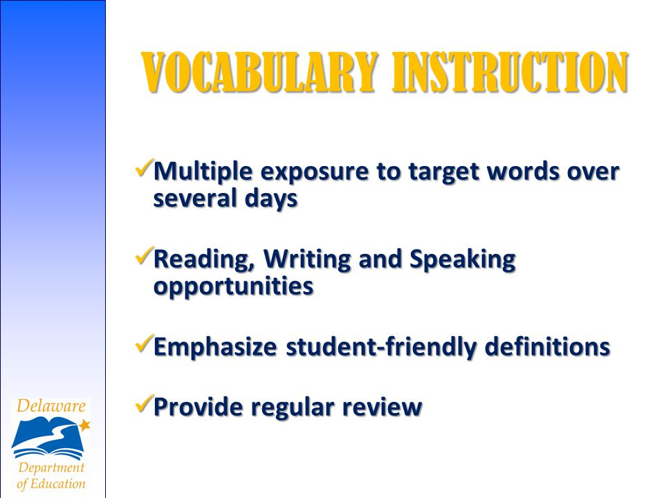 VOCABULARY INSTRUCTION Multiple exposure to target words over several days Multiple exposure to target words over several days Reading, Writing and Sp