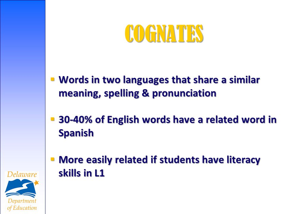 COGNATES Words in two languages that share a similar meaning, spelling & pronunciation Words in two languages that share a similar meaning, spelling &