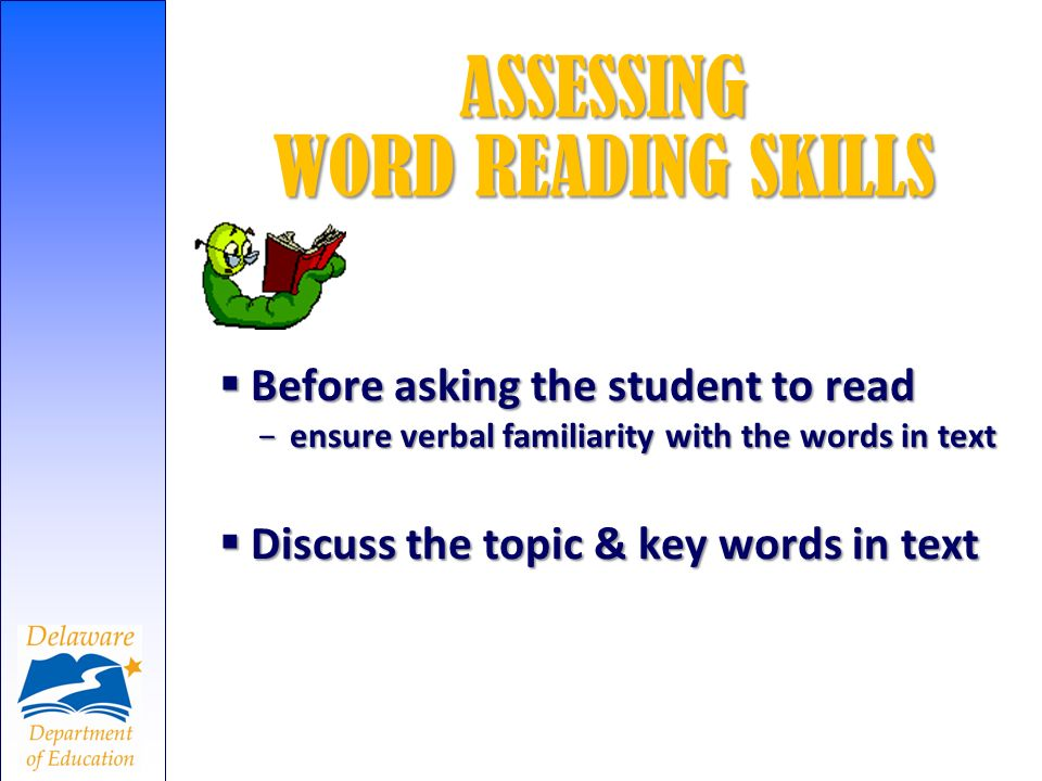 ASSESSING WORD READING SKILLS Before asking the student to read Before asking the student to read ensure verbal familiarity with the words in textensu