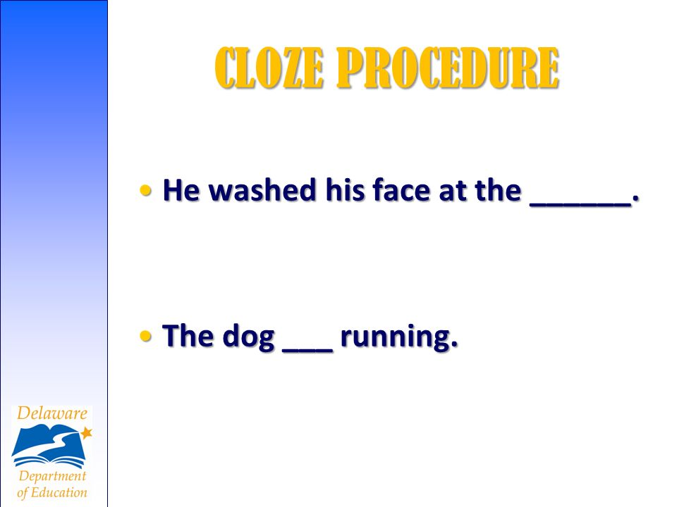 CLOZE PROCEDURE He washed his face at the ______.He washed his face at the ______. The dog ___ running.The dog ___ running.