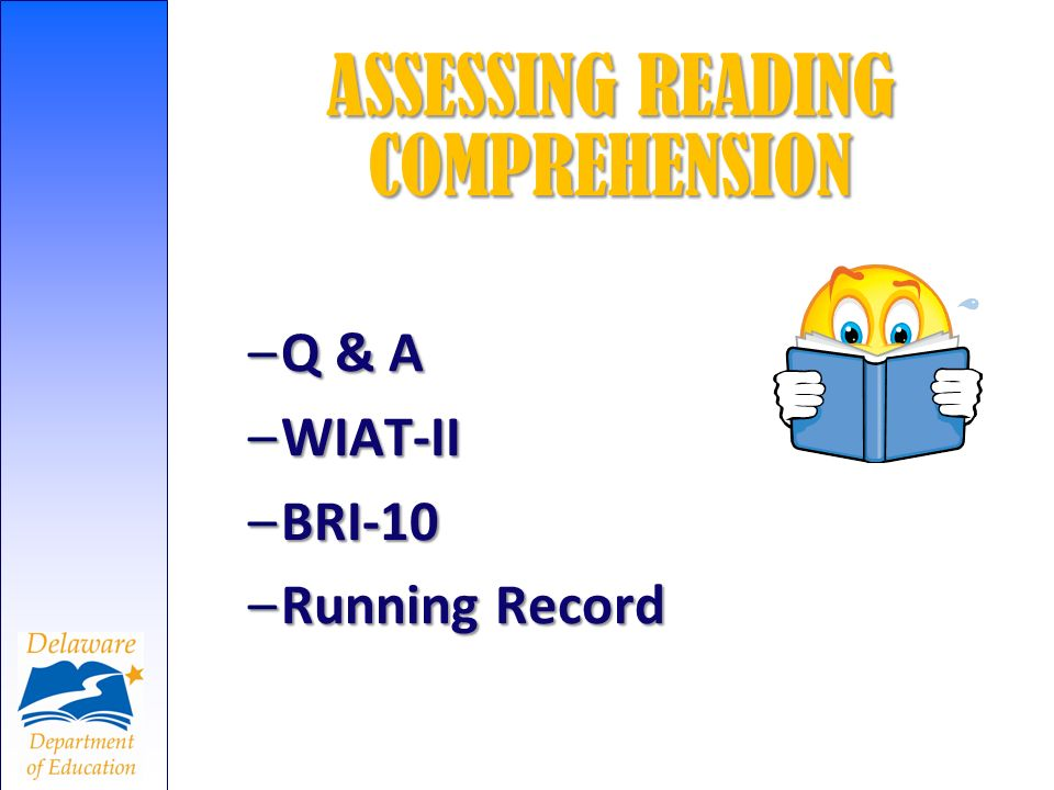 ASSESSING READING COMPREHENSION –Q & A –WIAT-II –BRI-10 –Running Record