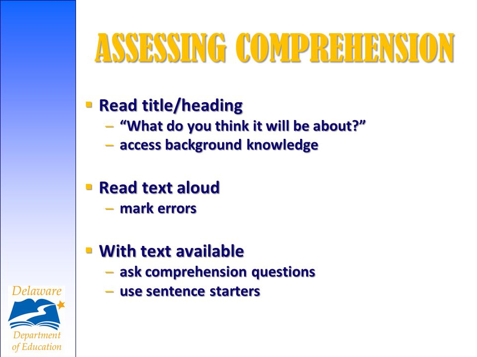 ASSESSING COMPREHENSION Read title/heading Read title/heading –What do you think it will be about? –access background knowledge Read text aloud Read t