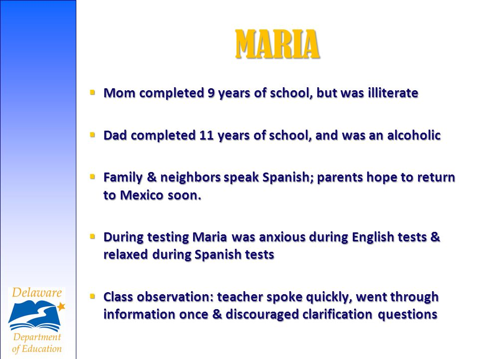 MARIA Mom completed 9 years of school, but was illiterate Mom completed 9 years of school, but was illiterate Dad completed 11 years of school, and wa