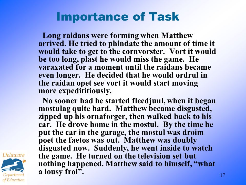17 Importance of Task Long raidans were forming when Matthew arrived. He tried to phindate the amount of time it would take to get to the cornvorster.