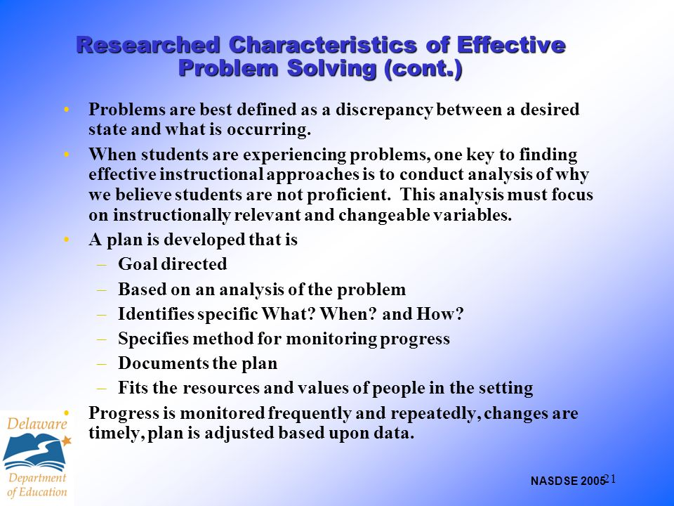 21 Researched Characteristics of Effective Problem Solving (cont.) Problems are best defined as a discrepancy between a desired state and what is occu