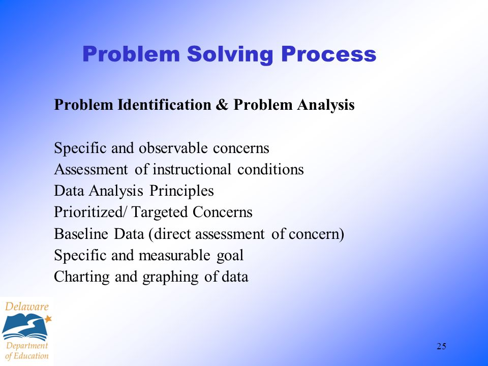 25 Problem Solving Process Problem Identification & Problem Analysis Specific and observable concerns Assessment of instructional conditions Data Anal