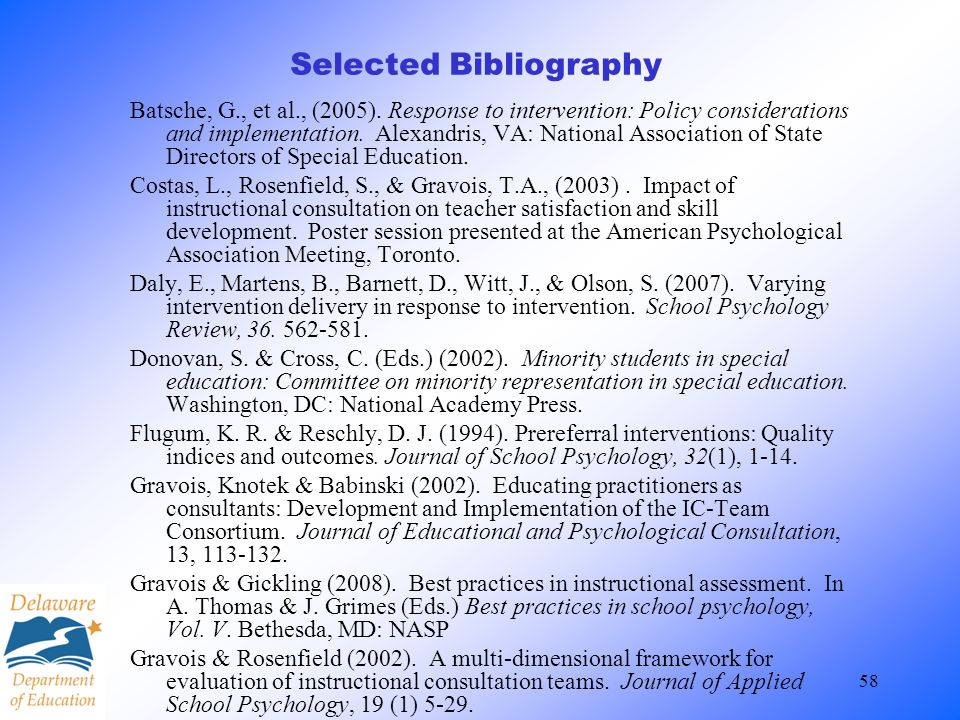58 Selected Bibliography Batsche, G., et al., (2005). Response to intervention: Policy considerations and implementation. Alexandris, VA: National Ass