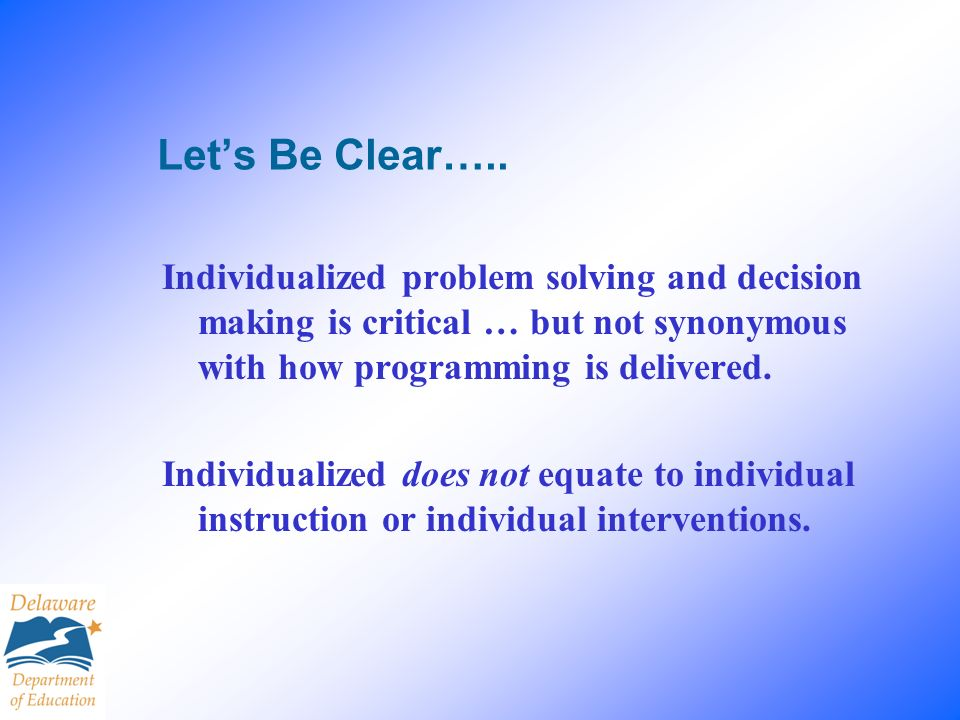 Lets Be Clear….. Individualized problem solving and decision making is critical … but not synonymous with how programming is delivered. Individualized