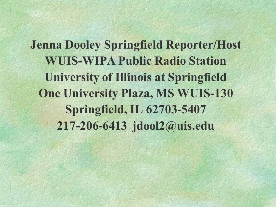 Jenna Dooley Springfield Reporter/Host WUIS-WIPA Public Radio Station University of Illinois at Springfield One University Plaza, MS WUIS-130 Springfield, IL 62703-5407 217-206-6413 jdool2@uis.edu