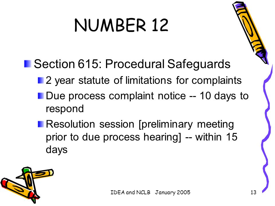 IDEA and NCLB January 200513 NUMBER 12 Section 615: Procedural Safeguards 2 year statute of limitations for complaints Due process complaint notice --