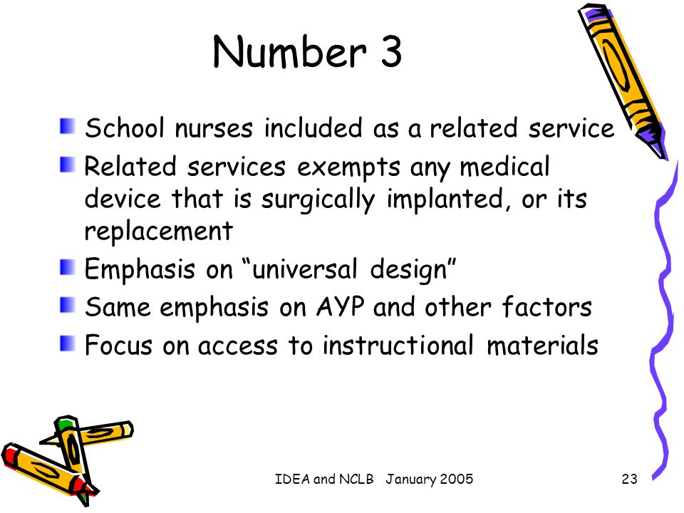 IDEA and NCLB January 200523 Number 3 School nurses included as a related service Related services exempts any medical device that is surgically impla
