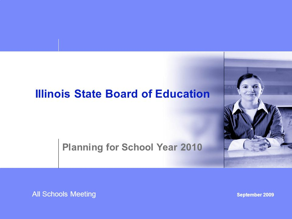 All Schools Meeting September 2009 Illinois State Board of Education Planning for School Year 2010
