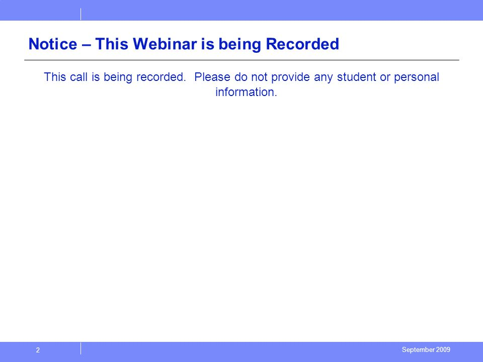 September 2009 2 Notice – This Webinar is being Recorded This call is being recorded.