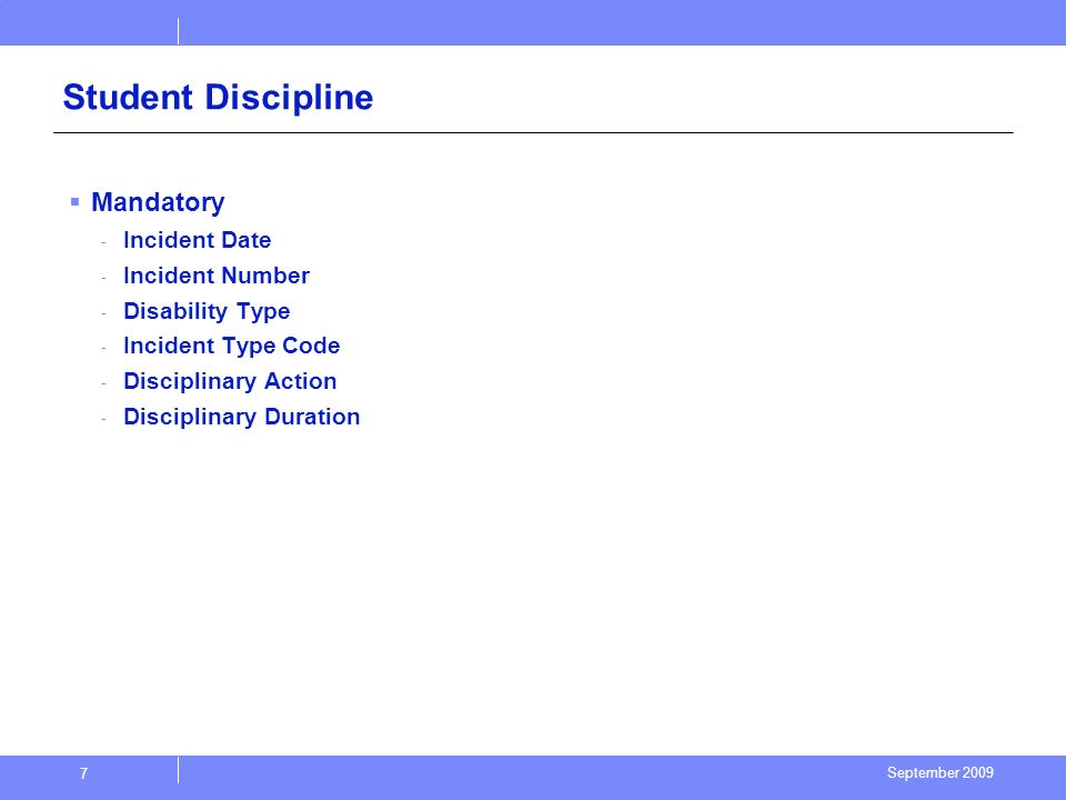 September 2009 7 Student Discipline Mandatory - Incident Date - Incident Number - Disability Type - Incident Type Code - Disciplinary Action - Disciplinary Duration