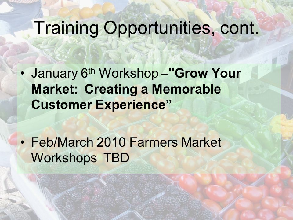 Training workshops for 2010 – Comments from 2009 conference attendees Provide more information about vendors Outreach to farmers through market managers Earlier and broader advertising for event More information on regulations