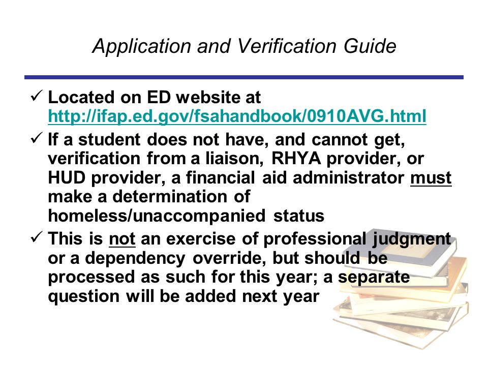 Application and Verification Guide Located on ED website at http://ifap.ed.gov/fsahandbook/0910AVG.html http://ifap.ed.gov/fsahandbook/0910AVG.html If