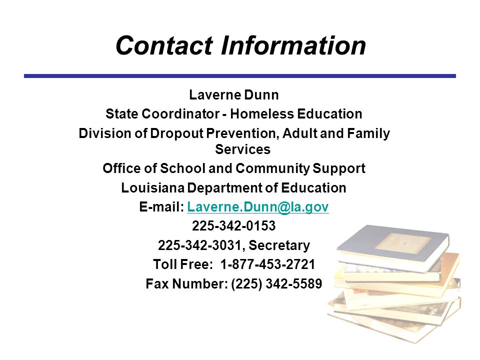 Contact Information Laverne Dunn State Coordinator - Homeless Education Division of Dropout Prevention, Adult and Family Services Office of School and