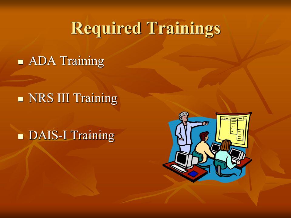Required Trainings ADA Training ADA Training NRS III Training NRS III Training DAIS-I Training DAIS-I Training