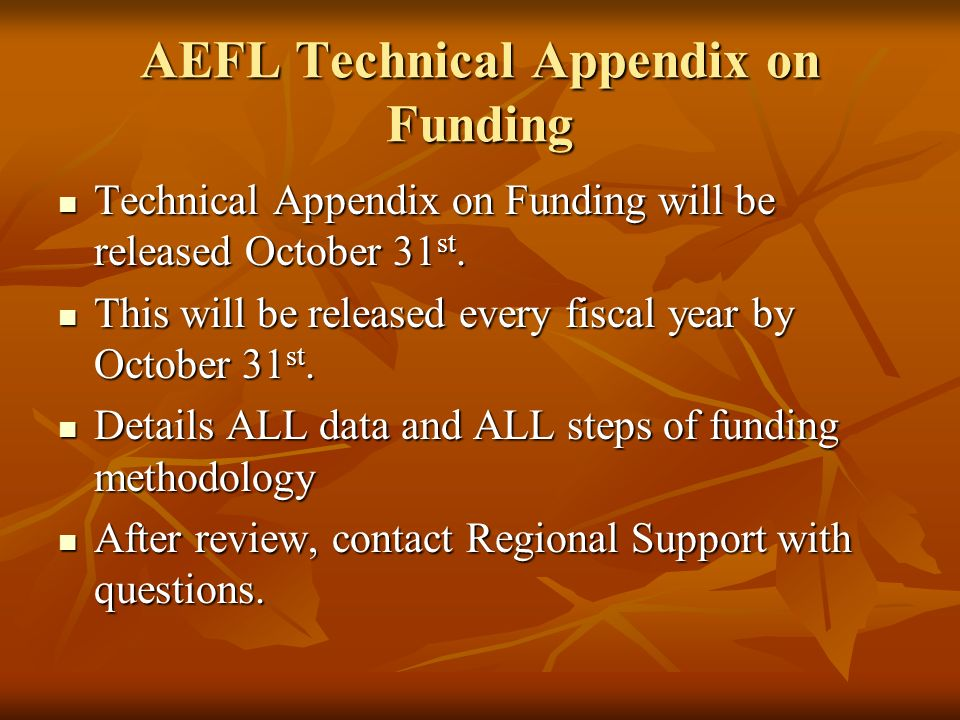 AEFL Technical Appendix on Funding Technical Appendix on Funding will be released October 31 st.