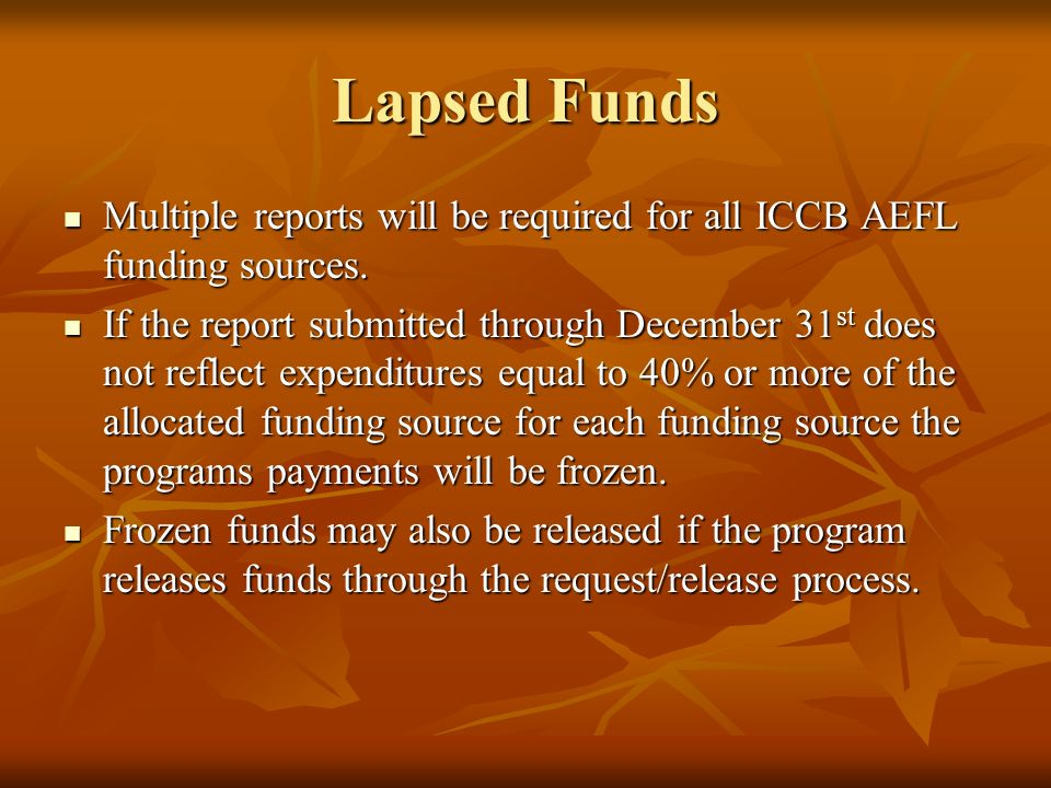 Lapsed Funds Multiple reports will be required for all ICCB AEFL funding sources.