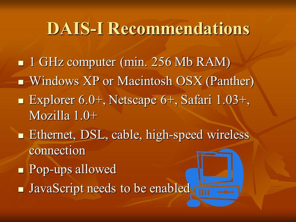DAIS-I Recommendations 1 GHz computer (min. 256 Mb RAM) 1 GHz computer (min.