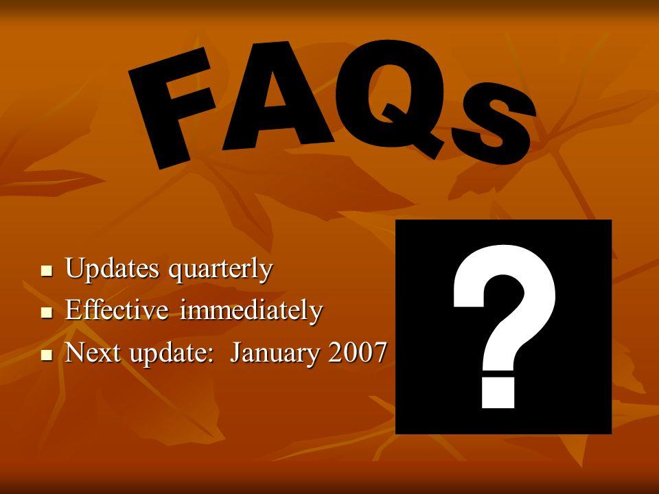 Updates quarterly Updates quarterly Effective immediately Effective immediately Next update: January 2007 Next update: January 2007