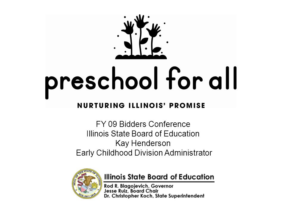 FY 09 Bidders Conference Illinois State Board of Education Kay Henderson Early Childhood Division Administrator