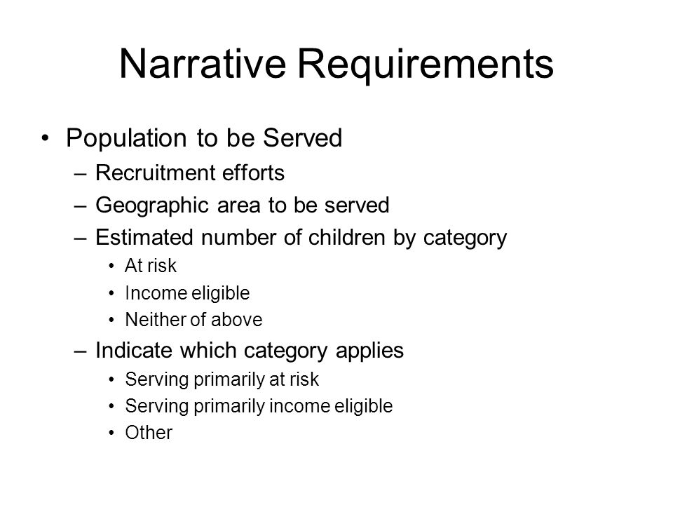 Narrative Requirements Population to be Served –Recruitment efforts –Geographic area to be served –Estimated number of children by category At risk In