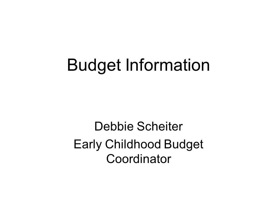 Budget Information Debbie Scheiter Early Childhood Budget Coordinator