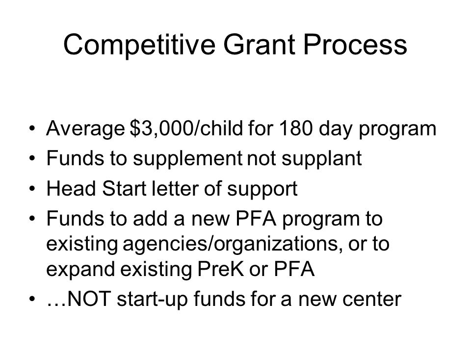 Competitive Grant Process Average $3,000/child for 180 day program Funds to supplement not supplant Head Start letter of support Funds to add a new PF