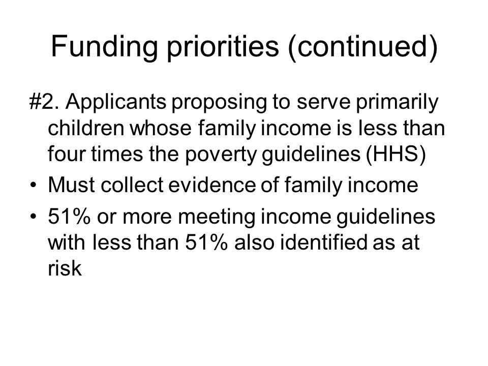 Funding priorities (continued) #2. Applicants proposing to serve primarily children whose family income is less than four times the poverty guidelines