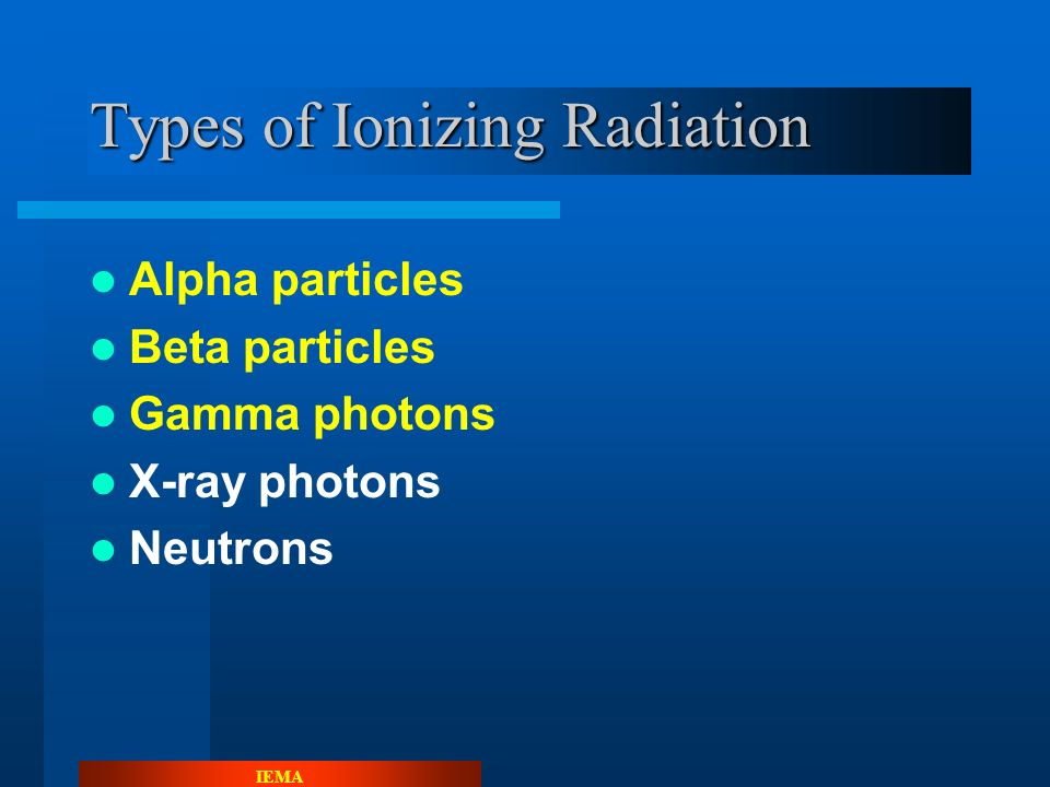 IEMA Radioactivity and Radiation Radioactivity - Unstable atoms releasing excess energy Ionizing Radiation - energy or particles that make ion pairs during interactions with body cells