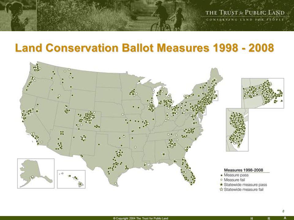 HR A 8 © Copyright 2004 The Trust for Public Land Land Conservation Ballot Measures 1998 - 2008