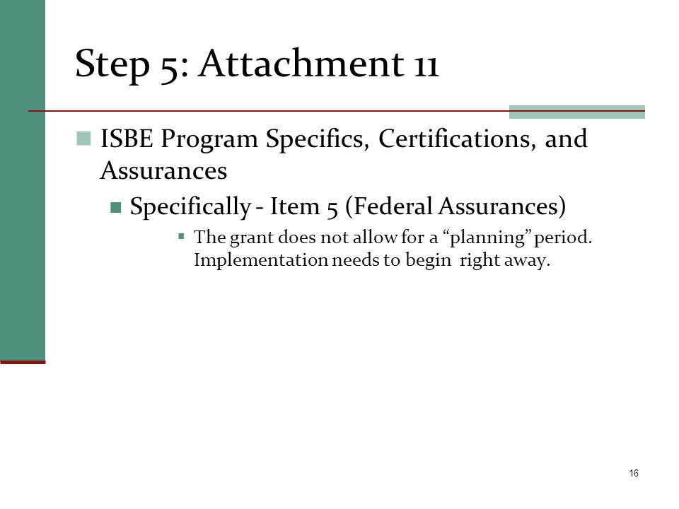 Step 5: Attachment 11 ISBE Program Specifics, Certifications, and Assurances Specifically - Item 5 (Federal Assurances) The grant does not allow for a