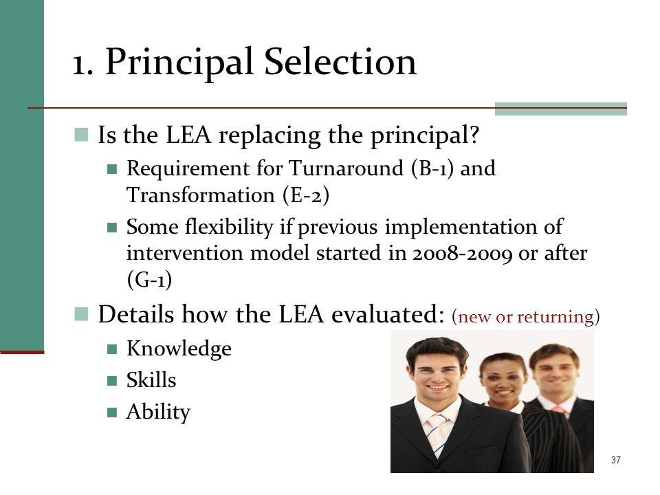 1. Principal Selection Is the LEA replacing the principal? Requirement for Turnaround (B-1) and Transformation (E-2) Some flexibility if previous impl