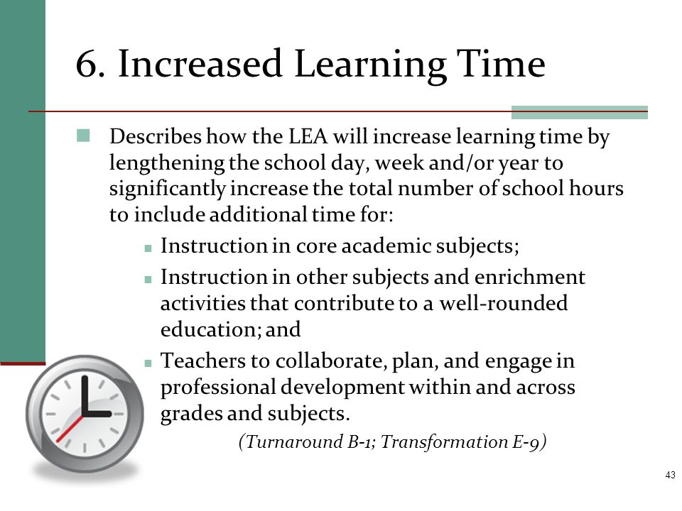 Describes how the LEA will increase learning time by lengthening the school day, week and/or year to significantly increase the total number of school
