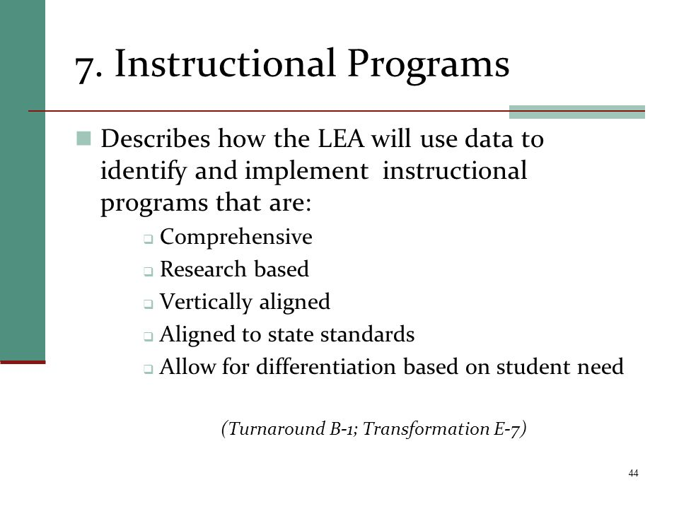 7. Instructional Programs Describes how the LEA will use data to identify and implement instructional programs that are: Comprehensive Research based