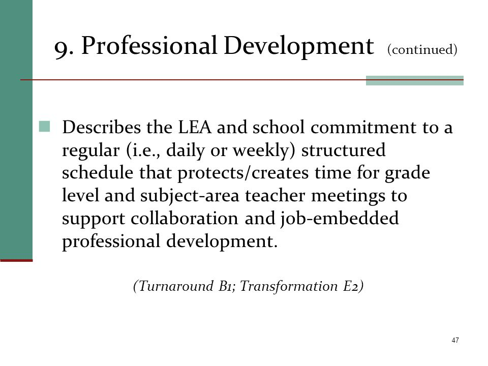 9. Professional Development (continued) Describes the LEA and school commitment to a regular (i.e., daily or weekly) structured schedule that protects