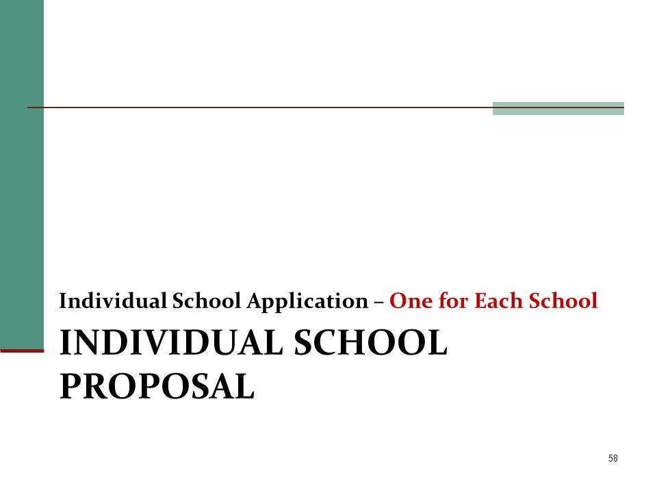 INDIVIDUAL SCHOOL PROPOSAL Individual School Application – One for Each School 58