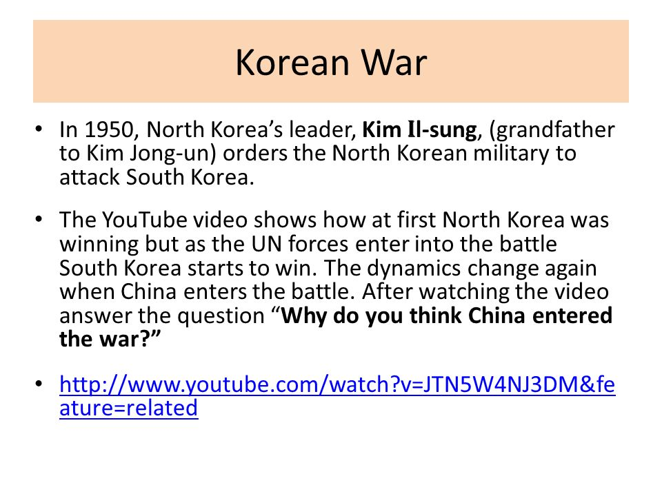 Korean War In 1950, North Koreas leader, Kim I l-sung, (grandfather to Kim Jong-un) orders the North Korean military to attack South Korea.