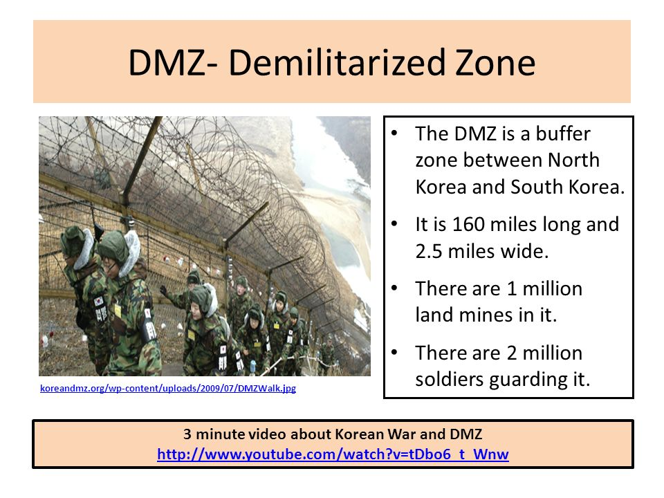 DMZ- Demilitarized Zone http:// koreandmz.org/wp-content/uploads/2009/07/DMZWalk.jpg The DMZ is a buffer zone between North Korea and South Korea.