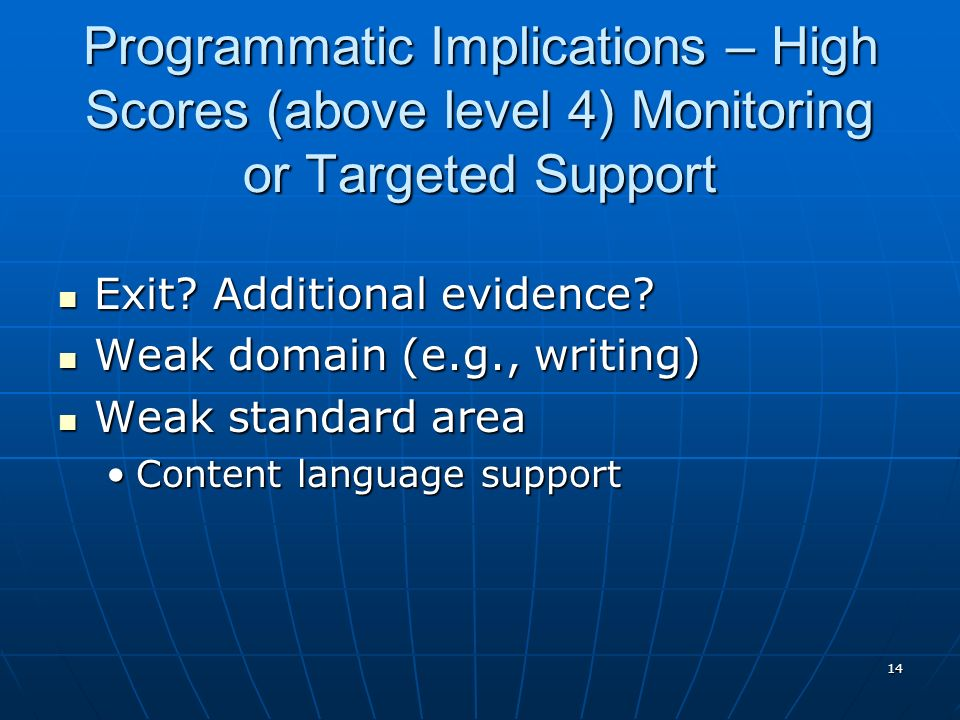 14 Programmatic Implications – High Scores (above level 4) Monitoring or Targeted Support Exit? Additional evidence? Exit? Additional evidence? Weak d
