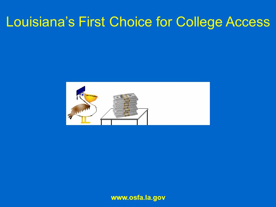 Louisianas First Choice for College Access