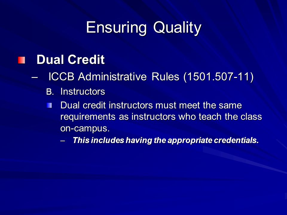 Ensuring Quality Dual Credit –ICCB Administrative Rules ( ) B.