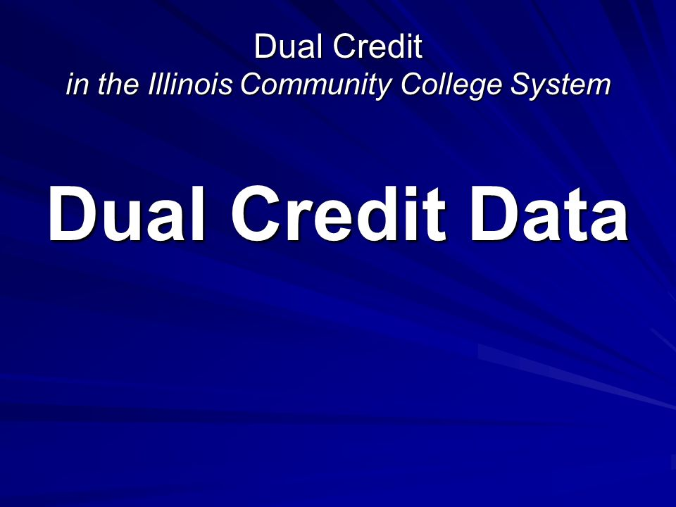 Dual Credit in the Illinois Community College System Dual Credit Data