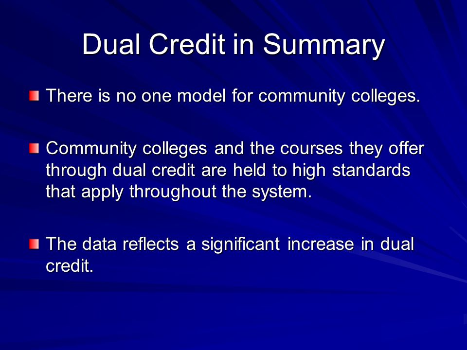 Dual Credit in Summary There is no one model for community colleges.