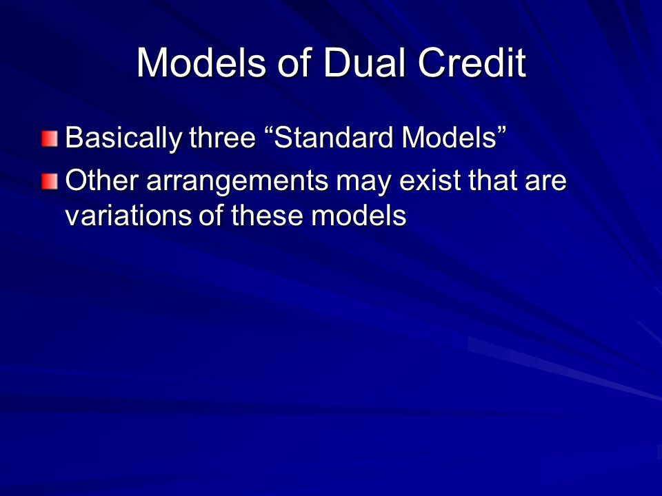 Models of Dual Credit Basically three Standard Models Other arrangements may exist that are variations of these models