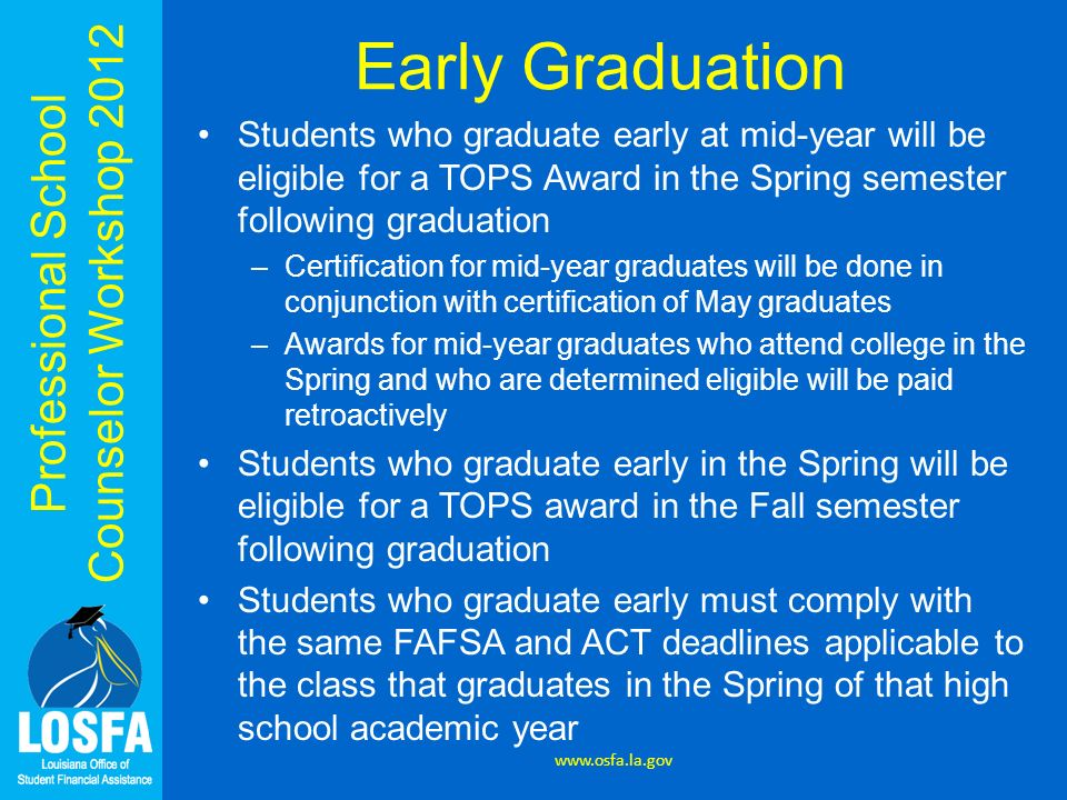 Professional School Counselor Workshop 2012 Early Graduation Students who graduate early at mid-year will be eligible for a TOPS Award in the Spring s
